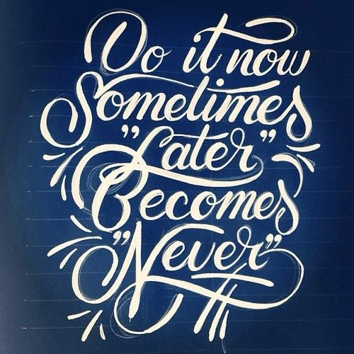 do-it-now-sometimes-later-become-never